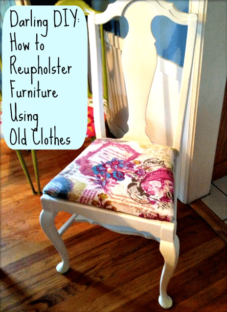 Darling DIY How To Reupholster A Chair With Old Clothes